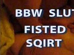 BBW Slut Fisted Squirt
